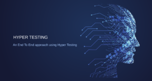 An End To End approach for Agile Automation using Hyper Testing